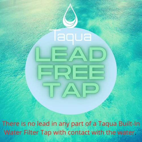 Taqua water filter taps are lead-free manufactured